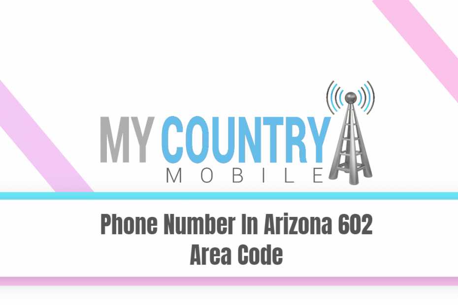 Phone Number In Arizona 602 Area Code - My Country Mobile
