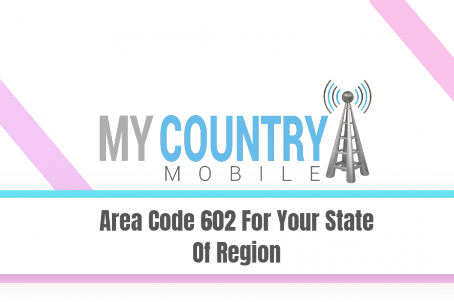 Area Code 602 For Your State Of Region - My Country Mobile