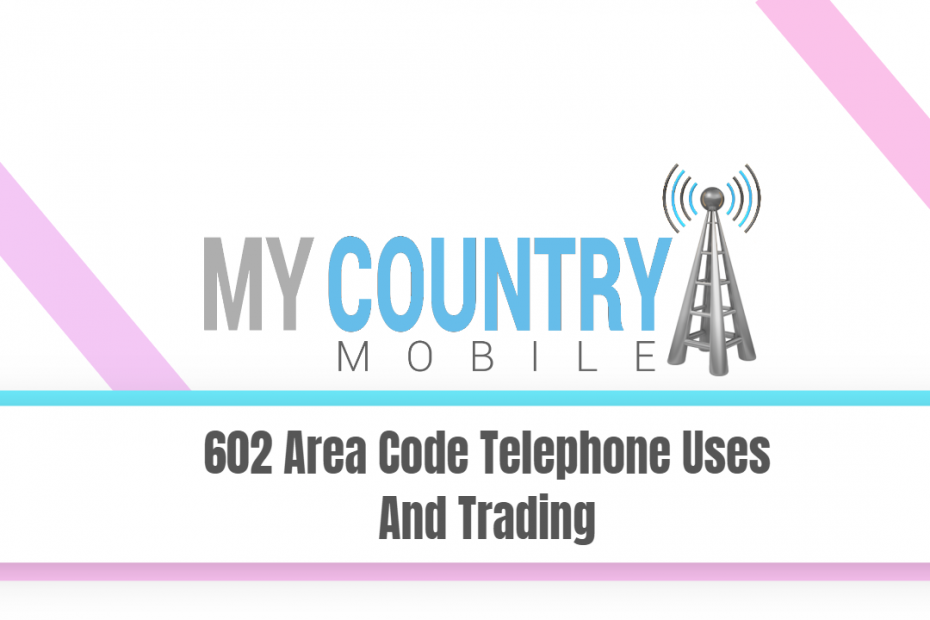 602 Area Code Telephone Uses And Trading - My Country Mobile