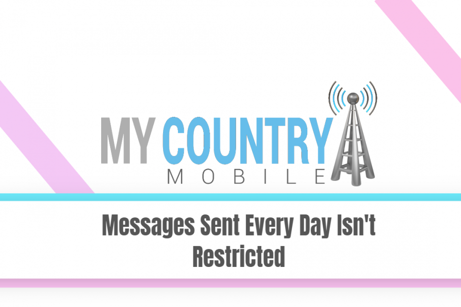 Messages Sent Every Day Isn't Restricted - My Country Mobile