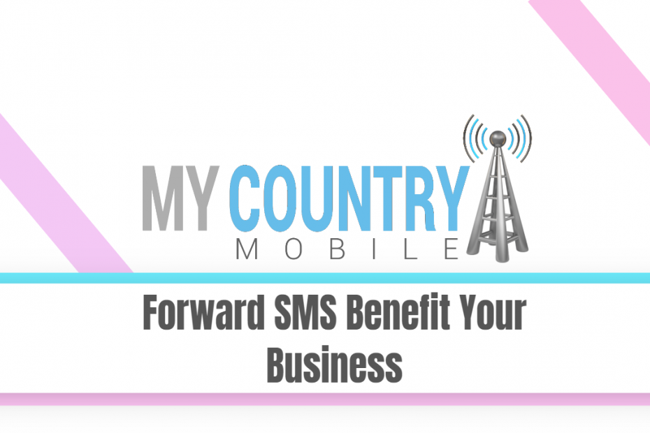 Forward SMS Benefit Your Business - My Country Mobile