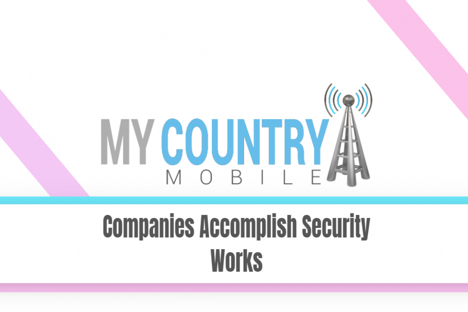 Companies Accomplish Security Works - My Country Mobile