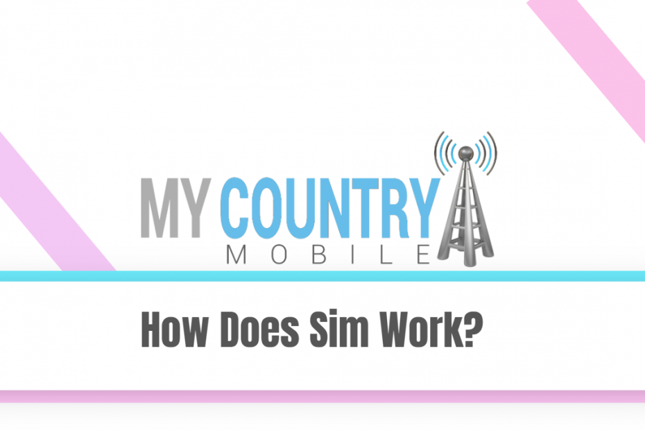 How Does Sim Work? - My Country Mobile