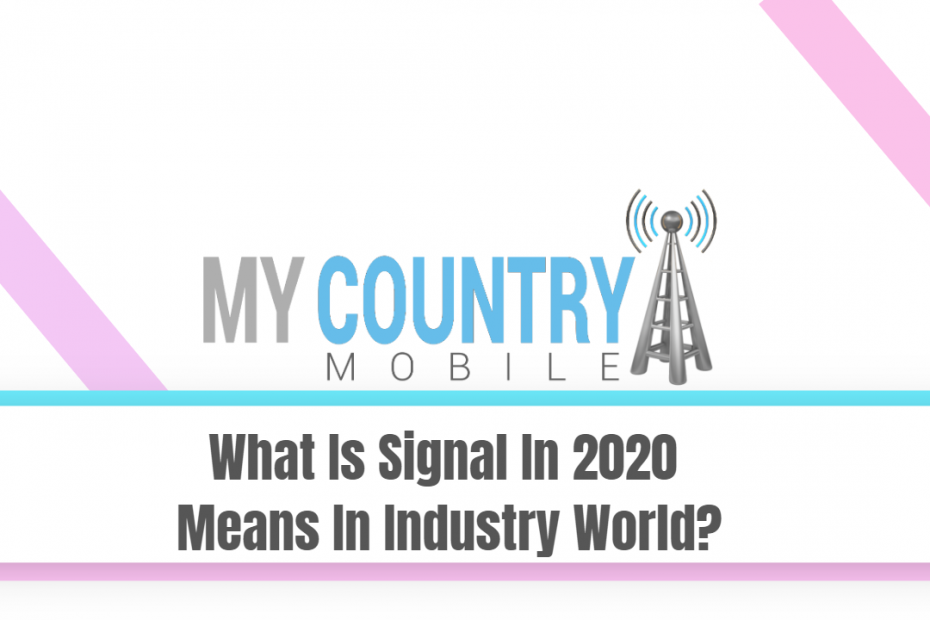 What Is Signal In 2020 Means In Industry World? - My Country Mobile