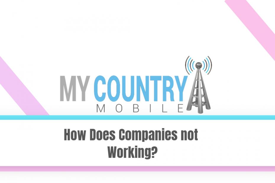 How Does Companies not Working? - My Country Mobile