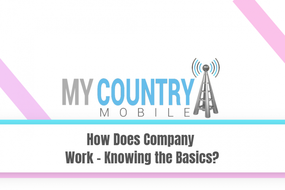 How Does Company Work - Knowing the Basics? - My Country Mobile