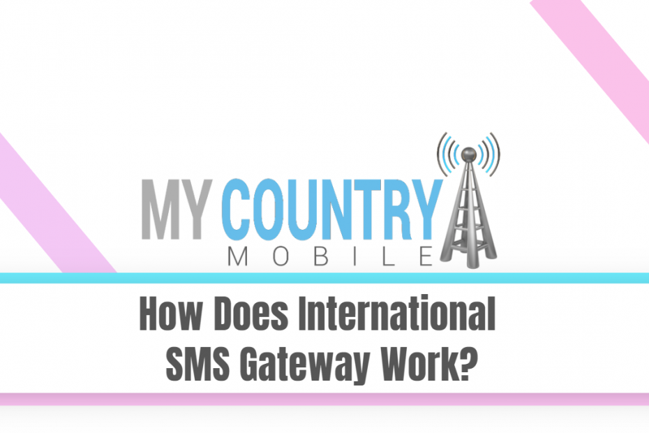 How Does International SMS Gateway Work? - My Country Mobile