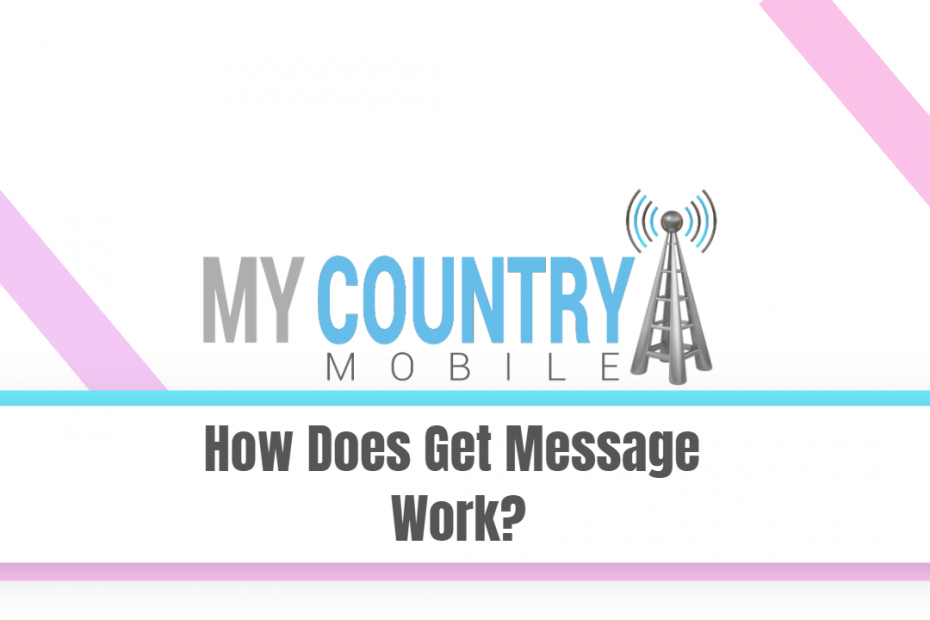 How Does Get Message Work? - My Country Mobile
