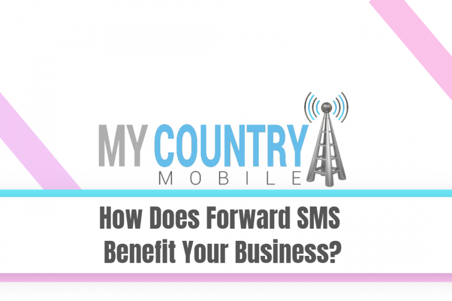 How Does Forward SMS Benefit Your Business? - My Country Mobile