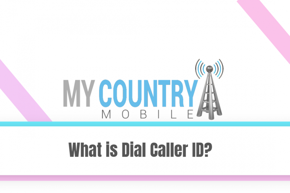 What is Dial Caller ID? - My Country Mobile