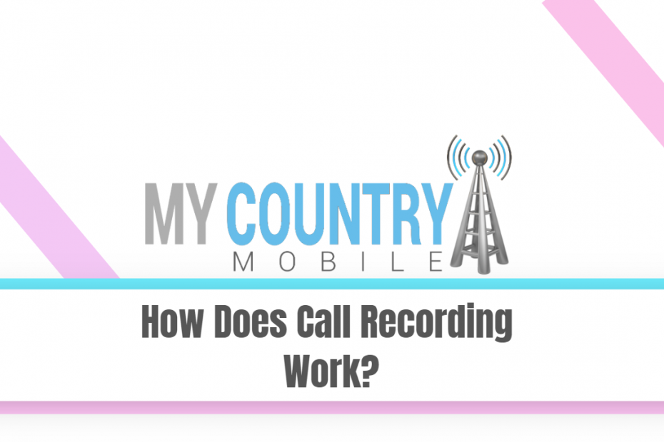How Does Call Recording Work ? - My Country Mobile