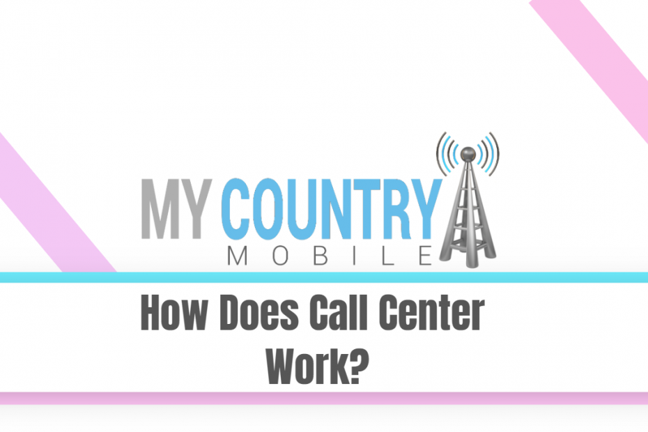 How Does Call Center Work? - My Country Mobile