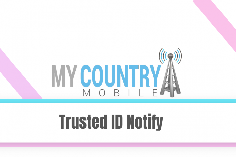 Trusted ID Notify - My Country Mobile
