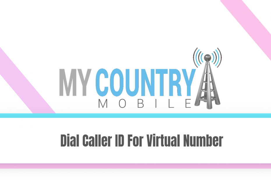Dial Caller ID For Virtual Number - My Country Mobile