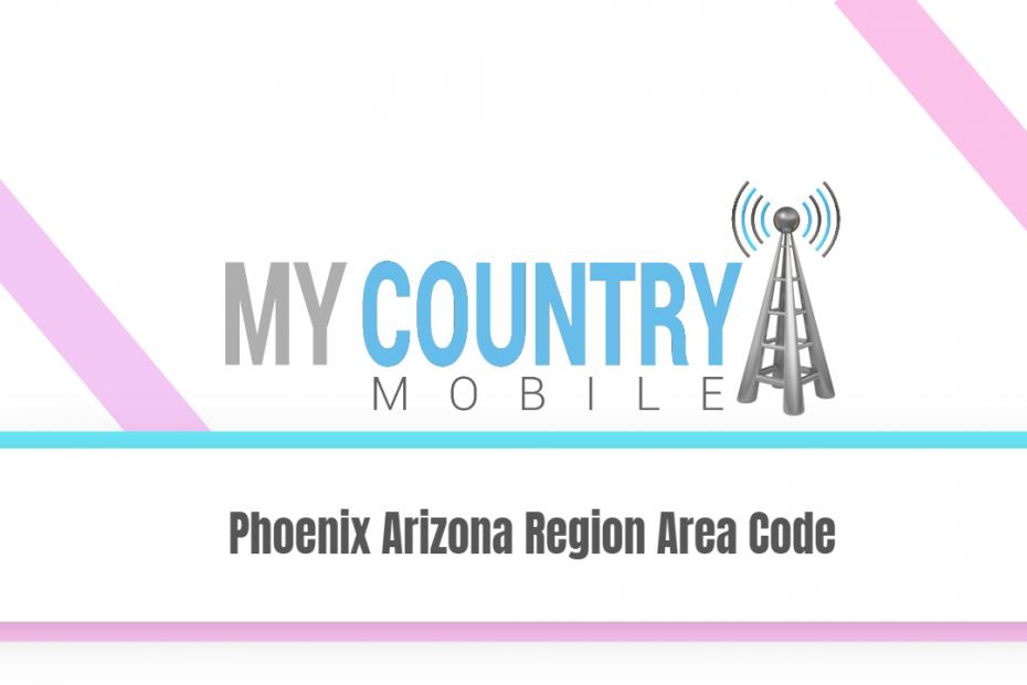 Phoenix Arizona Region Area Code - My Country Mobile