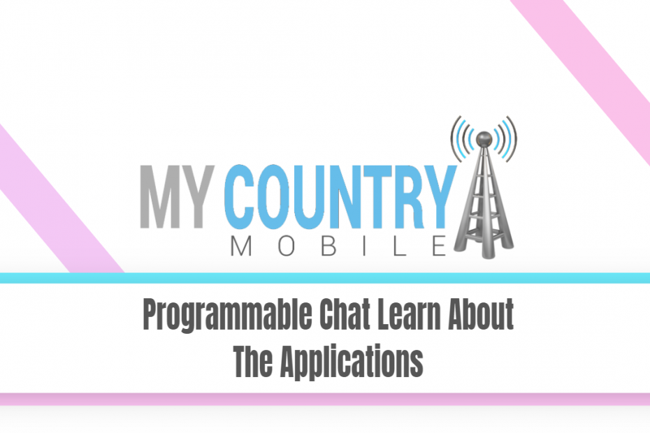 Programmable Chat Learn About The Applications - My Country Mobile