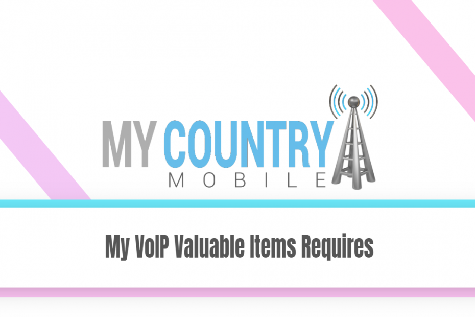 My VoIP Valuable Items Requires - My Country Mobile