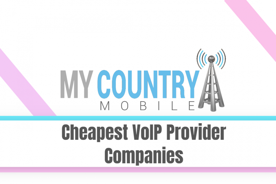 Cheapest VoIP Provider Companies - My Country Mobile