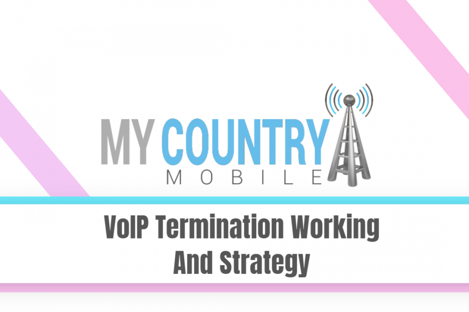 VoIP Termination Working And Strategy - My Country Mobile